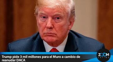 Trump pide 3 mil millones para el Muro a cambio de reanudar DACA