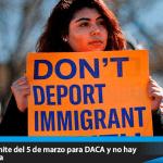 Llegó el plazo límite del 5 de marzo para DACA y no hay solución a la vista