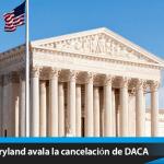 Un juez de Maryland avala la cancelación de DACA
